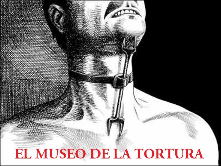 EL MUSEO DE LA TORTURA